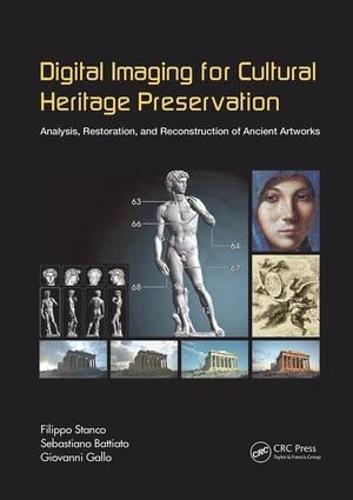Digital Imaging for Cultural Heritage Preservation: Analysis, Restoration, and Reconstruction of Ancient Artworks - Digital Imaging and Computer Vision (Paperback)