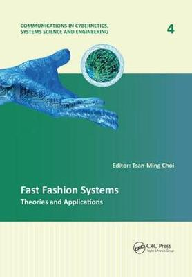 Fast Fashion Systems: Theories and Applications - Communications in Cybernetics, Systems Science and Engineering (Paperback)