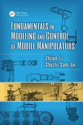 Fundamentals in Modeling and Control of Mobile Manipulators - Automation and Control Engineering (Paperback)
