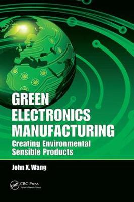 Green Electronics Manufacturing: Creating Environmental Sensible Products (Paperback)