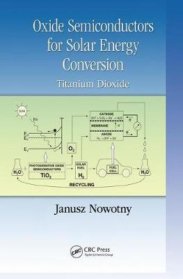 Oxide Semiconductors for Solar Energy Conversion: Titanium Dioxide - Green Chemistry and Chemical Engineering (Paperback)