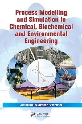 Process Modelling and Simulation in Chemical, Biochemical and Environmental Engineering (Paperback)