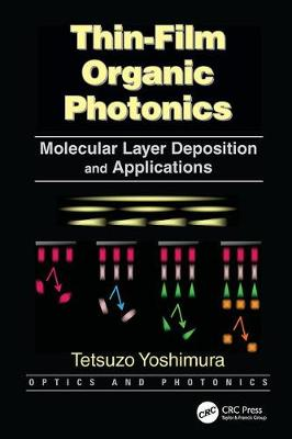 Thin-Film Organic Photonics: Molecular Layer Deposition and Applications - Optics and Photonics (Paperback)