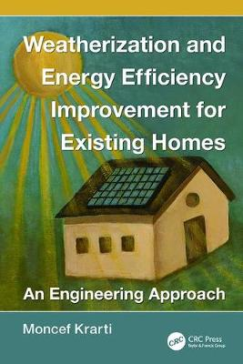 Weatherization and Energy Efficiency Improvement for Existing Homes: An Engineering Approach - Mechanical and Aerospace Engineering Series (Paperback)