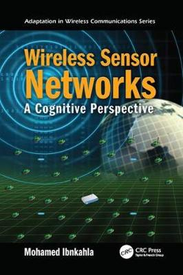 Wireless Sensor Networks: A Cognitive Perspective - Adaptation in Wireless Communications (Paperback)