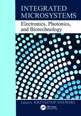 Integrated Microsystems: Electronics, Photonics, and Biotechnology - Devices, Circuits, and Systems (Paperback)