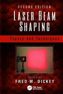 Laser Beam Shaping: Theory and Techniques, Second Edition (Paperback)