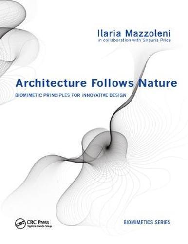 Architecture Follows Nature-Biomimetic Principles for Innovative Design (Paperback)