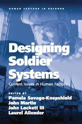 Designing Soldier Systems: Current Issues in Human Factors - Human Factors in Defence (Paperback)