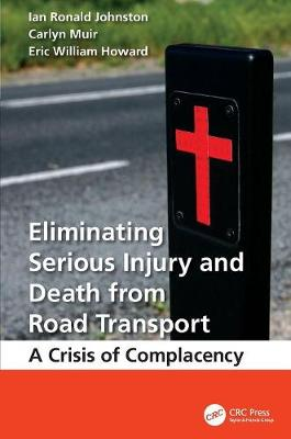 Eliminating Serious Injury and Death from Road Transport: A Crisis of Complacency (Paperback)