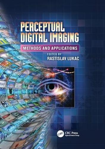 Perceptual Digital Imaging: Methods and Applications - Digital Imaging and Computer Vision (Paperback)