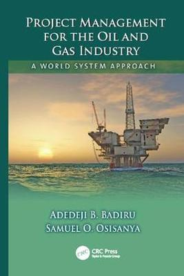 Project Management for the Oil and Gas Industry: A World System Approach - Systems Innovation Book Series (Paperback)