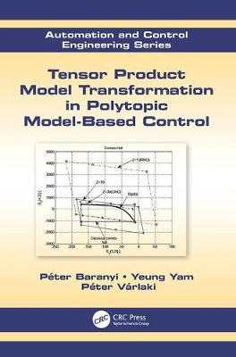 Tensor Product Model Transformation in Polytopic Model-Based Control - Automation and Control Engineering (Paperback)