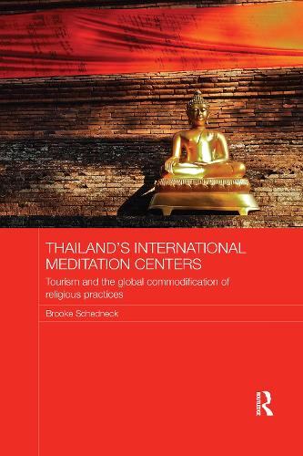 Thailand's International Meditation Centers: Tourism and the Global Commodification of Religious Practices - Routledge Religion in Contemporary Asia Series (Paperback)