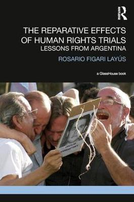 The Reparative Effects of Human Rights Trials: Lessons From Argentina (Hardback)