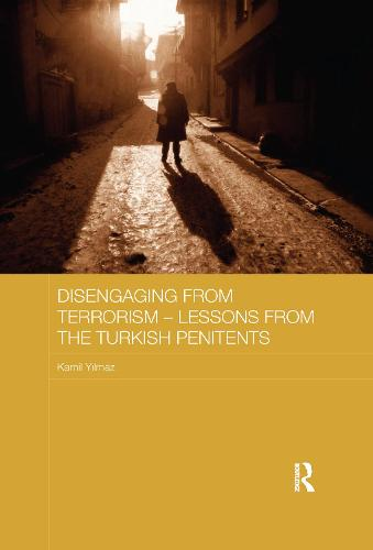 Disengaging from Terrorism - Lessons from the Turkish Penitents - Routledge Transnational Crime and Corruption (Paperback)