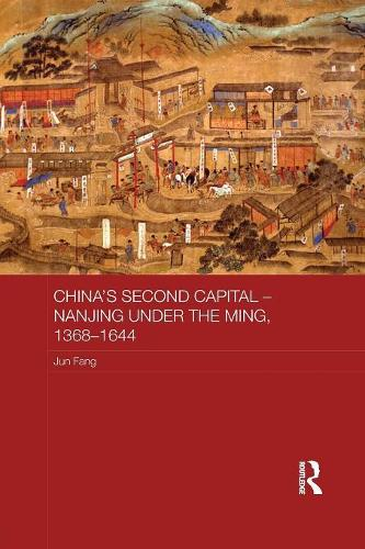 China's Second Capital - Nanjing under the Ming, 1368-1644 - Asian States and Empires (Paperback)