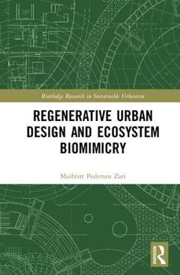 Regenerative Urban Design and Ecosystem Biomimicry - Routledge Research in Sustainable Urbanism (Hardback)