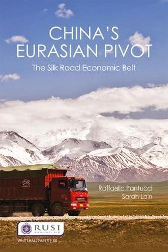 China's Eurasian Pivot: The Silk Road Economic Belt - Whitehall Papers (Paperback)