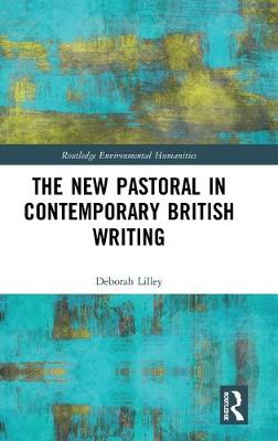 The New Pastoral in Contemporary British Writing - Routledge Environmental Humanities (Hardback)