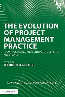 The Evolution of Project Management Practice: From Programmes and Contracts to Benefits and Change - Advances in Project Management (Paperback)