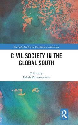 Civil Society in the Global South - Routledge Studies in Development and Society (Hardback)