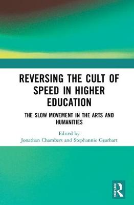 Reversing the Cult of Speed in Higher Education: The Slow Movement in the Arts and Humanities (Hardback)