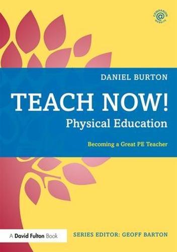 Teach Now! Physical Education: Becoming a Great PE Teacher - Teach Now! (Paperback)