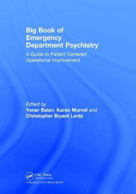 Big Book of Emergency Department Psychiatry: A Guide to Patient Centered Operational Improvement (Hardback)
