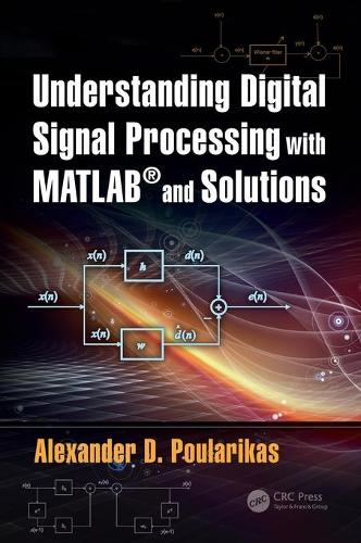 Understanding Digital Signal Processing with MATLAB (R) and Solutions (Hardback)