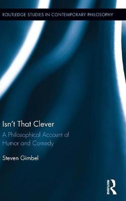 Isn't that Clever: A Philosophical Account of Humor and Comedy - Routledge Studies in Contemporary Philosophy (Hardback)