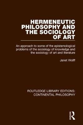 Hermeneutic Philosophy and the Sociology of Art: An Approach to Some of the Epistemological Problems of the Sociology of Knowledge and the Sociology of Art and Literature - Routledge Library Editions: Continental Philosophy (Paperback)