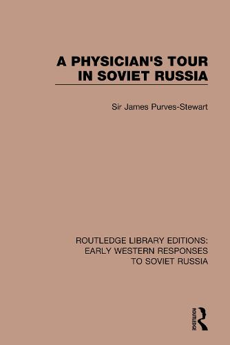 A Physician's Tour in Soviet Russia - RLE: Early Western Responses to Soviet Russia (Paperback)