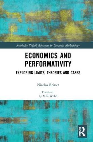 Economics and Performativity: Exploring Limits, Theories and Cases - Routledge INEM Advances in Economic Methodology (Hardback)