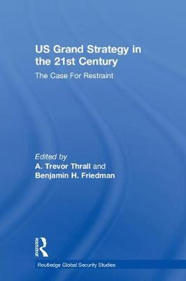 US Grand Strategy in the 21st Century: The Case For Restraint - Routledge Global Security Studies (Hardback)
