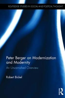 Peter Berger on Modernization and Modernity: An Unvarnished Overview - Routledge Studies in Social and Political Thought (Hardback)