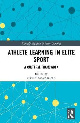 Athlete Learning in Elite Sport: A Cultural Framework - Routledge Research in Sports Coaching (Hardback)