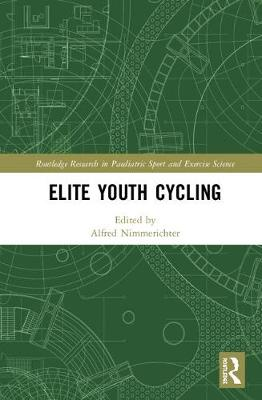 Elite Youth Cycling - Routledge Research in Paediatric Sport and Exercise Science (Hardback)