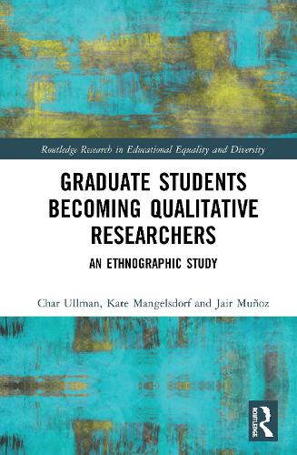 Graduate Students' Experiences Becoming Qualitative Researchers: An Ethnographic Study - Routledge Research in Education (Hardback)