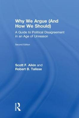 Why We Argue (And How We Should): A Guide to Political Disagreement in an Age of Unreason (Hardback)