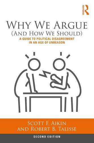 Why We Argue (And How We Should): A Guide to Political Disagreement in an Age of Unreason (Paperback)