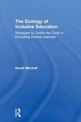 The Ecology of Inclusive Education: Strategies to Tackle the Crisis in Educating Diverse Learners (Hardback)