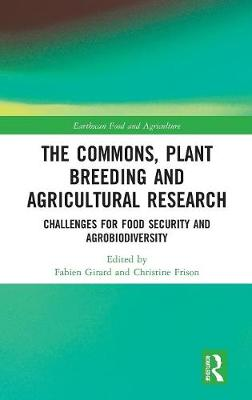 The Commons, Plant Breeding and Agricultural Research: Challenges for Food Security and Agrobiodiversity - Earthscan Food and Agriculture (Hardback)