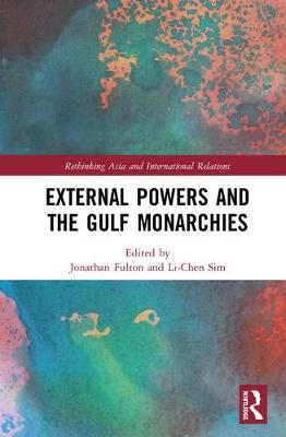 External Powers and the Gulf Monarchies - Rethinking Asia and International Relations (Hardback)