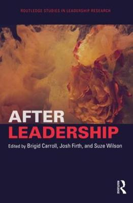 After Leadership - Routledge Studies in Leadership Research (Hardback)