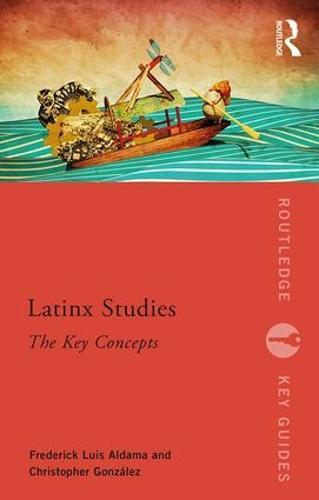 Latinx Studies: The Key Concepts - Routledge Key Guides (Paperback)