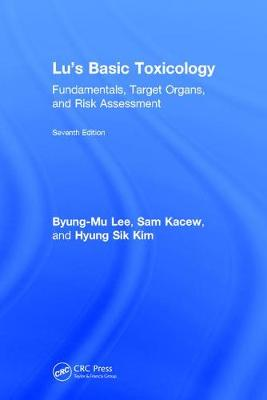 Lu's Basic Toxicology: Fundamentals, Target Organs, and Risk Assessment, Seventh Edition (Hardback)