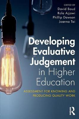 Developing Evaluative Judgement in Higher Education: Assessment for Knowing and Producing Quality Work (Paperback)