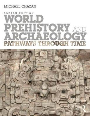 World Prehistory and Archaeology: Pathways Through Time (Paperback)