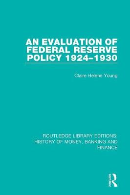 An Evaluation of Federal Reserve Policy 1924-1930 - Routledge Library Editions: History of Money, Banking and Finance (Paperback)